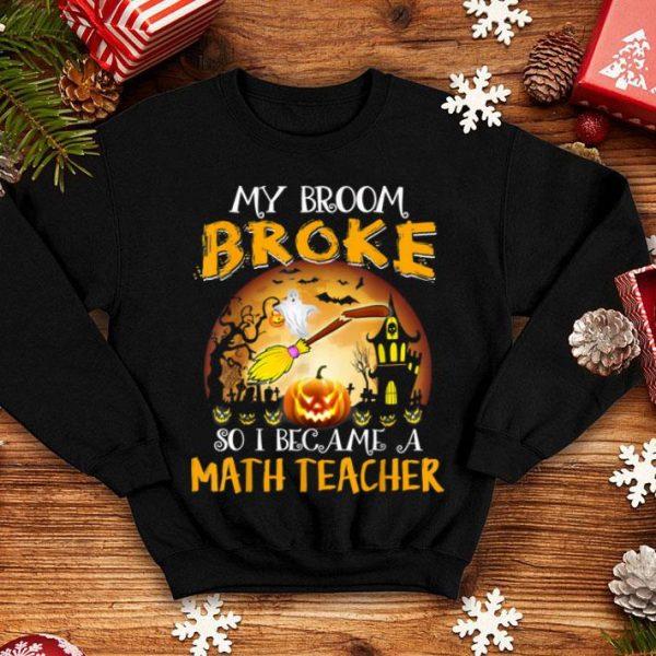 Top My Broom Broke So I Became A Math Teacher Gift shirt
