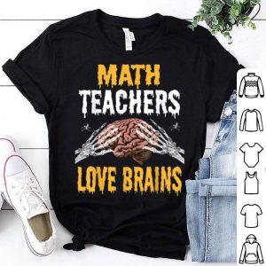Beautiful Math Teachers Love Brains Funny Teacher Halloween Costume shirt
