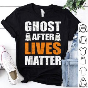 Funny Ghost After Lives Matter Funny Halloween Party Costume Gift shirt