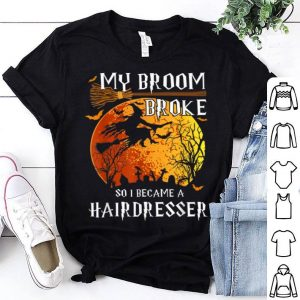 Hot My Broom Broke So I became a hairdresser Halloween Funny shirt