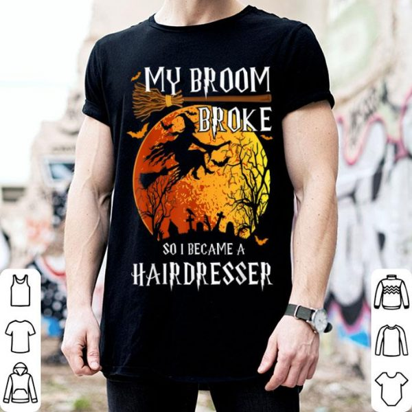 Hot My Broom Broke So I became a hairdresser Halloween Funny shirt