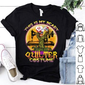 Hot This is my scary quilter costume Halloween shirt