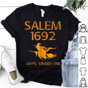 Nice Salem Witch Trials Funny Oops Missed One Halloween shirt