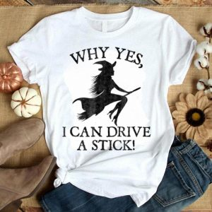 Premium Why Yes I Can Drive A Stick Funny Halloween shirt