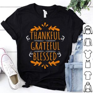 Top Thanksgiving - Thankful Grateful Blessed shirt