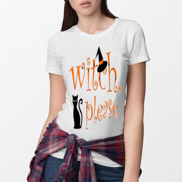 Top Witch Please! Cute Halloween Saying shirt