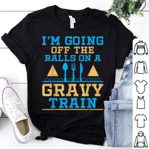 Awesome GOING OF THE RAILS ON A GRAVY TRAIN Funny Thanksgiving shirt