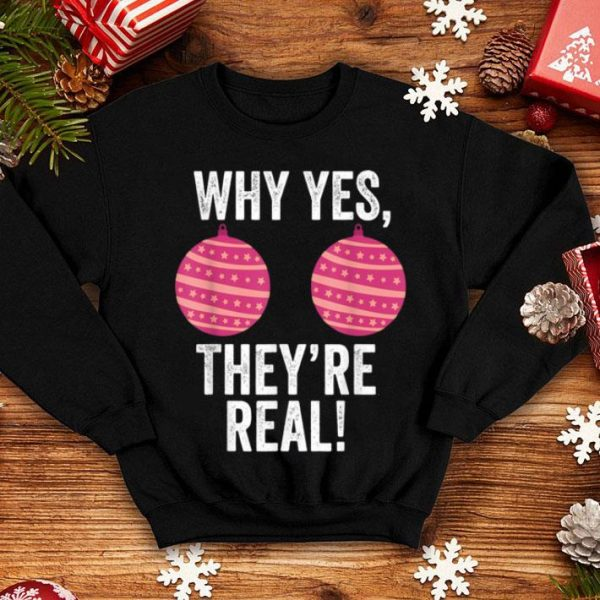 Beautiful Why Yes They're Real Funny Christmas Ornament Boobs Gift shirt