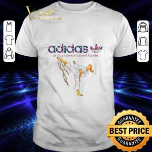Cool adidas all day i dream about Karate shirt
