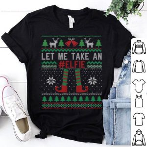 Hot Funny Ugly Christmas Sweater Elf Womens Let Me Take an Elfie shirt