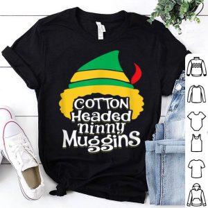 Nice Cotton Headed Ninny Muggins Funny Christmas Elf shirt
