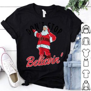 Nice Don't Stop Believin In Santa Claus Funny Christmas shirt