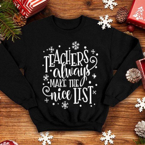 Nice Teachers Always Make The Nice List Christmas Funny Xmas shirt