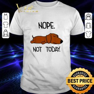 Official Dachshund nope not today shirt