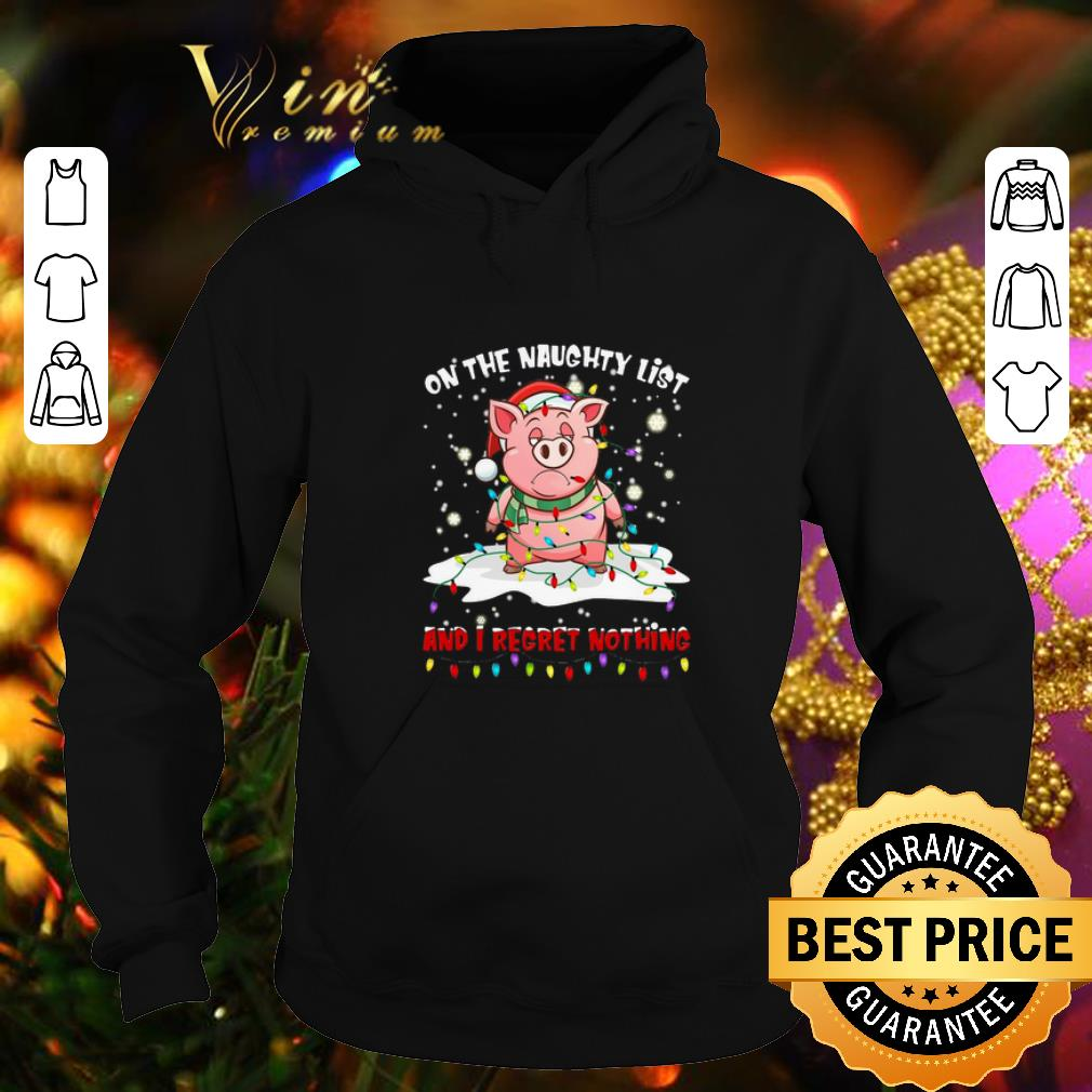 Official Pig on the naughty list and i regret nothing Christmas shirt 4 - Official Pig on the naughty list and i regret nothing Christmas shirt