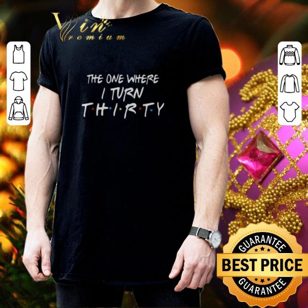Official The one where i turn thirty Friends shirt