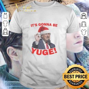 Official Trump It's Gonna Be Yuge Christmas shirt