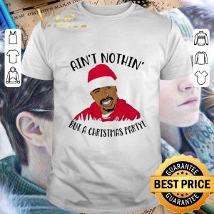Official Tupac Ain't nothin but a Christmas party shirt