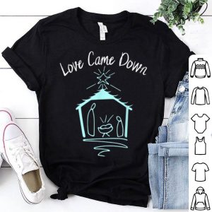 Original Love Came Down Christmas Nativity Jesus Manger Tee shirt