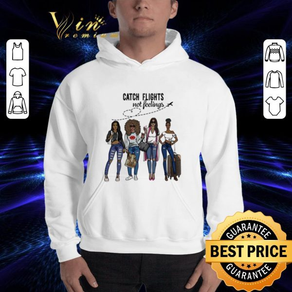 Cool Girls Trip Catch flights not feelings Traveling Black Girls shirt