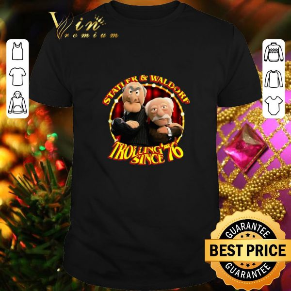 Cool Statler And Waldorf Trolling Since 76 The Muppet Show shirt