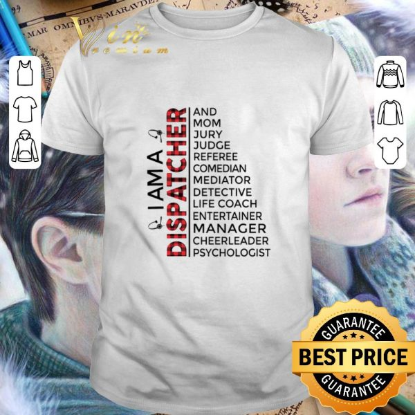Nice I am a Dispatcher and mom jury judge cheerleader psychologist shirt