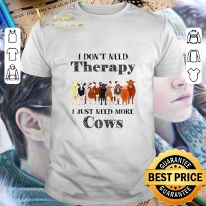 Nice I don't need therapy i just need more cows shirt