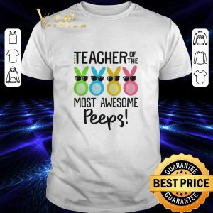 Nice Rabbits teacher of the most awesome peeps shirt