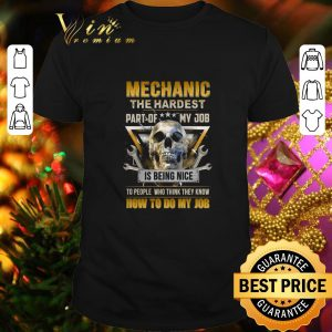 Nice Skull Mechanic The Hardest Part of my job is being nice shirt