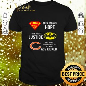 Official Chicago Bears Superman means hope Batman justice your ass kicked shirt