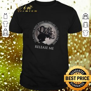 Official Dearlamt I'll ride the wave where it takes me release me shirt