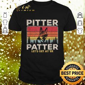 Official German Shepherd Pitter Patter Let's Get At'er Vintage shirt