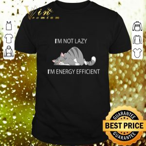 Official I'm Not Lazy I'm Energy Efficient Tired Cat shirt