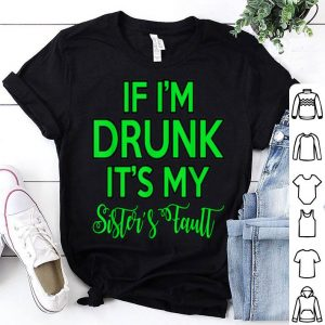 Official If I'm Drunk It's My Sister's Fault Funny Christmas Gift sweater