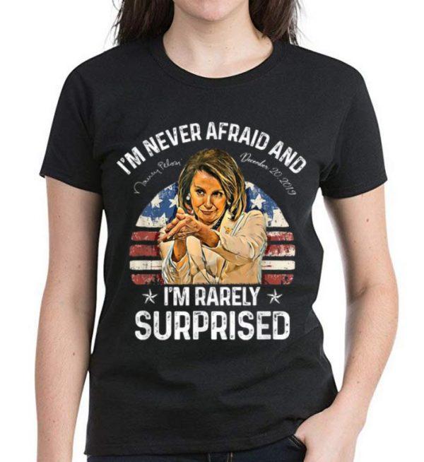 Top Nancy Pelosi I'm Never Afraid And I'm Rarely Surprised shirt