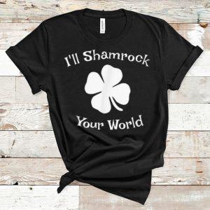 Top St Patrick's Day I'll Shamrock Your World shirt