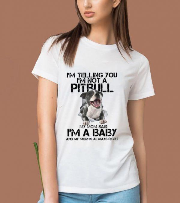 Awesome I'm Telling You I'm Not A Pitbull My Mom Said I'm A Baby shirt