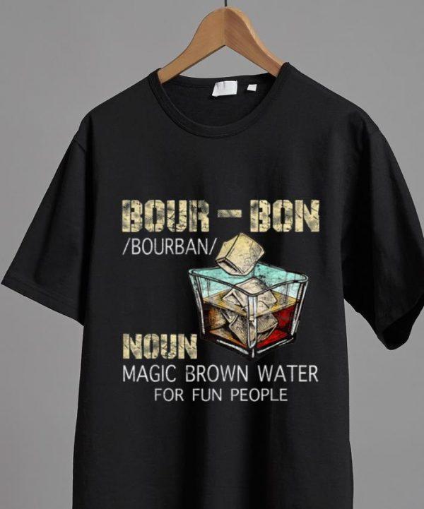 Pretty Bourbon Definition Noun Magic Brown Water For Fun People shirt