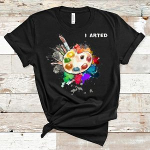 Pretty I Arted Cool Art Graphic Colorful Artist shirt