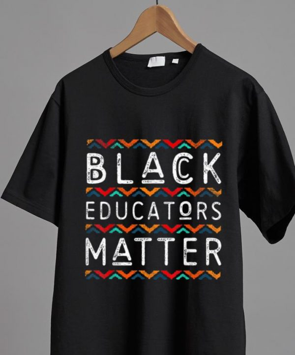 Top Black Educators Matter shirt
