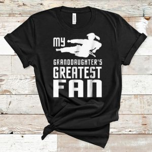 Top Taekwondo My Granddaughter's Greatest Fan shirt