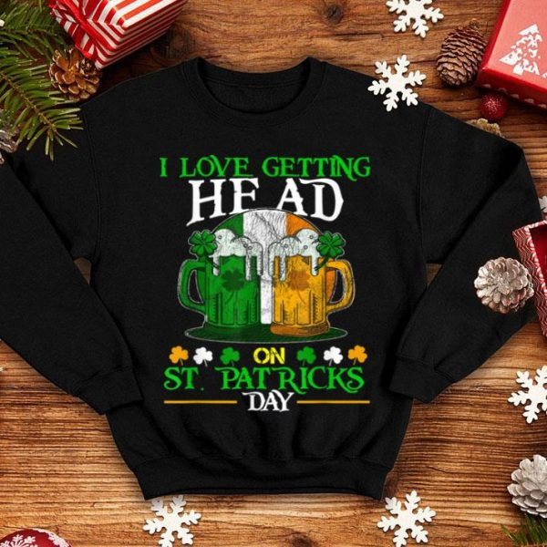 Beautiful I Love Getting Head on St. Patricks Day Adult Funny shirt