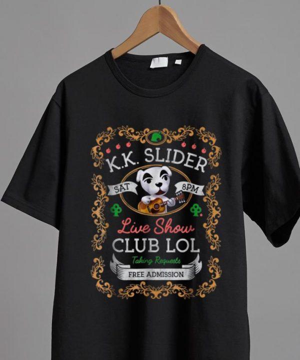Nice KK Slider Live Show Club Lol Taking Requests Free Admission shirt