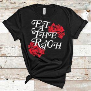 Nice Modern Socialist Eat Up Eat The Rich Rose Flower shirt