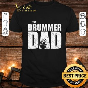 Nice The Drummer Dad Drums shirt