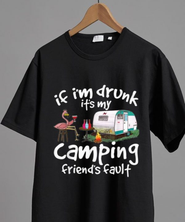 Official If I'm Drunk It's My Camping Friend's Fault Flamingo Drinking Wine shirt