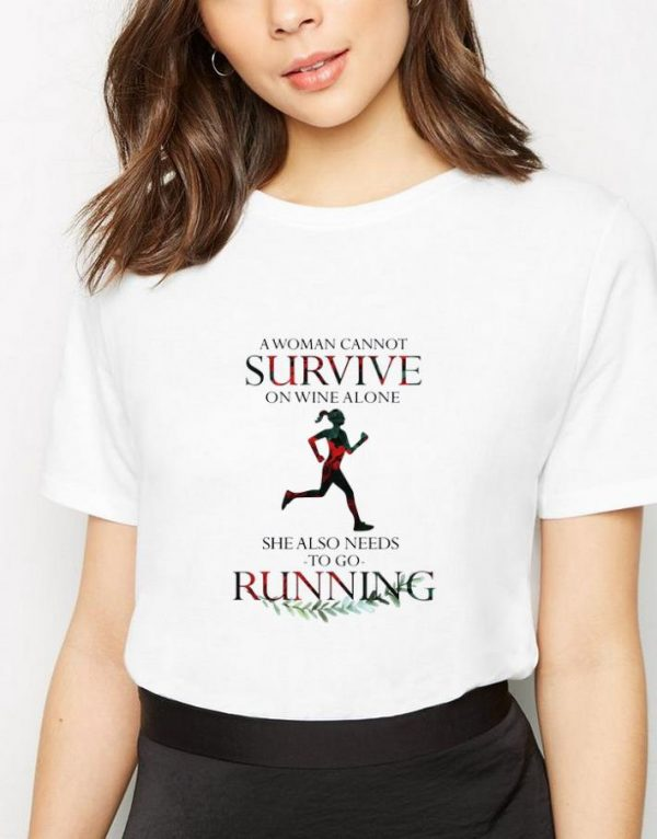 Original A Woman Cannot Survive On Wine Alone She Also Needs To Go Running shirt