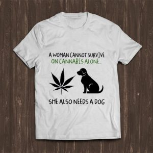 Pretty A Woman Cannot Survive On Cannabis Alone She Also Needs A Dog shirt