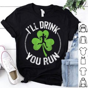 Awesome I'll Drink You Run St. Patrick's Day Running Gift shirt