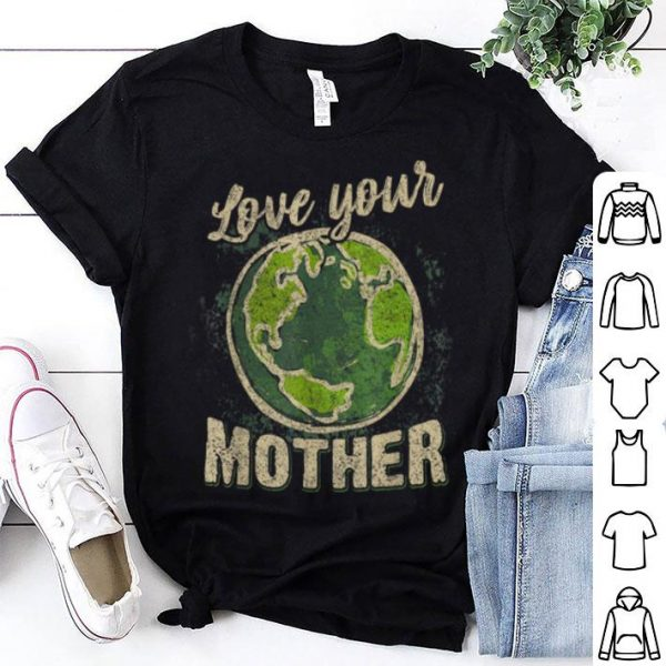 Beautiful Love Your Mother Vintage Earth Day shirt
